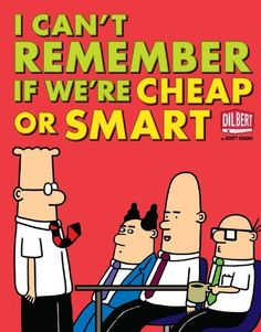 I Can't Remember If We're Cheap or Smart (Dilbert), http://www.amazon.co.uk/dp/B009LLJQ7M/ref=cm_sw_r_pi_n_awdl_jNsIxb1E80DWW