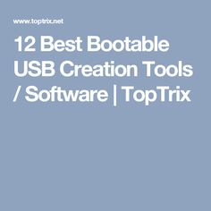 12 Best Bootable USB Creation Tools / Software | TopTrix