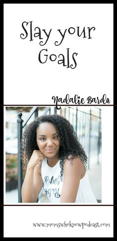 Goal setting, achieving your dreams, life goals, productivity, live your dreams, accomplish your goals, Slay your Goals with Nadalie Bardo, Moms who Know Podcast