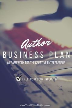 Author Business Plan: A Framework for the Creative Entrepreneur | http://www.YourWriterPlatform.com