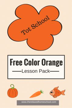 Free tot school! FREE color orange lesson pack! Download yours here!