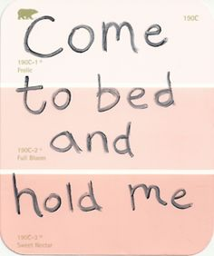 come to bed and hold me