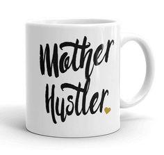 Mother Hustler Coffee Mug - Statement Mug - mom life Mug - Permanent Print - Mugs with Sayings - Funny Gift for Mom