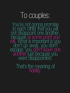 To couples: You're not gonna promise to each other that you will not disappoint one another, because at some point you will. What is important is you don't go away, you don't escape, you don't leave one another just because you were disappointed....