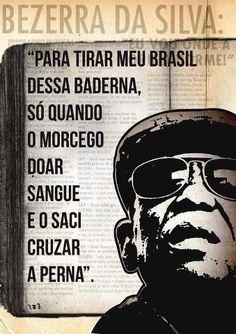 """Para tirar meu Brasil dessa baderna, só quando o morcego doar sangue e o saci cruzar a perna."" - Bezerra da Silva Frases Reggae, Funny Quotes, Funny Memes, Samba, Music Is Life, Good People, Cool Words, Inspirational Quotes, Thoughts"