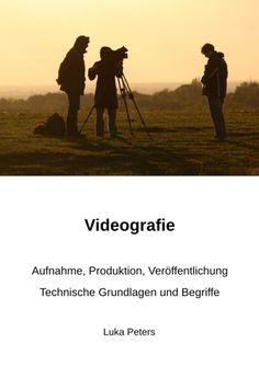 """""""Videografie"""" - Technische Grundlagen und Begriffevon Luka Peters #eBooks"""