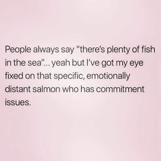 Fb Status, Commitment Issues, Done Quotes, Plenty Of Fish, Sea Fish, Funny Thoughts, Piece Of Me, Funny Laugh, Out Loud