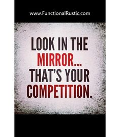Look in the mirror...that's your competition. www.FunctionalRustic.com #quote #quoteoftheday #motivation #inspiration #diy #functionalrustic #homestead #rustic #pallet #pallets #rustic #handmade #craft #tutorial #michigan #puremichigan #storage #repurpose #recycle #decor #country # #barn #strongwoman #inspational #quotations #success #goals #inspirationalquotes #quotations #strongwomenquotes #smallbusiness #smallbusinessowner #puremichigan #recovery #sober