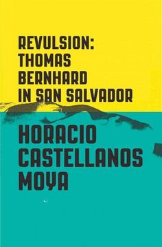 Revulsion: Thomas Bernhard in San Salvador