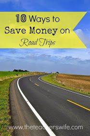 The Teacher's Wife: 10 Ways to Save Money on Road Trips