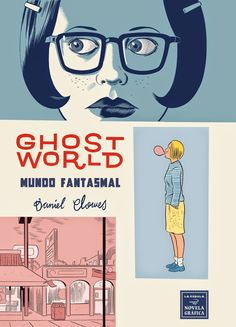 Reseña cómic: Ghost World –Mundo fantasmal- (Daniel Clowes, Ed. La Cúpula) | Rebotando de una cosa a otra