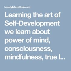 Learning the art of Self-Development we learn about power of mind, consciousness, mindfulness, true love with the self improvement classes. Use relaxation or stress management methods such as meditation, visualization and yoga.  Visit here: http://beverlyhillsselfhelp.com/caring-for-the-caretaker/