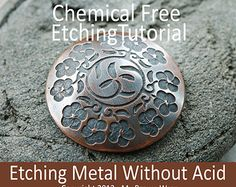 Tutorial: Chemical Free Etching Metal Without Acid by MyBrownWren