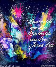 "#MARSquotes | ""Love the life you live ..."" - Jared Leto (credits to @HurricanePolly)"