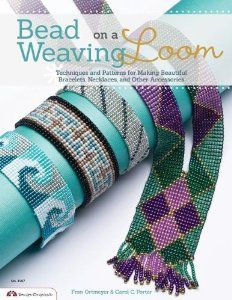 Bead Weaving on a Loom: Techniques and Patterns for Making Beautiful Bracelets, Necklaces, and Other Accessories by Carol C. Porter and Fran Ortmeyer