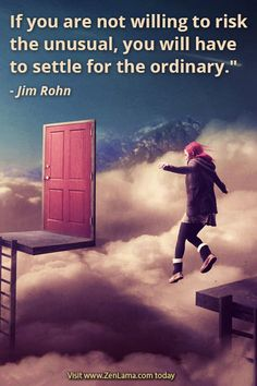 If you are not willing to risk the unusual, you will have to settle for the ordinary. ~Jim Rohn - Daily Inspiration Quote via zenlama.com