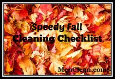 Blog post at menclean.com : Speedy Fall Cleaning Checklist  Fall Cleaning can be very overwhelming. There is so much to do and the regular house cleaning is behind to[..]