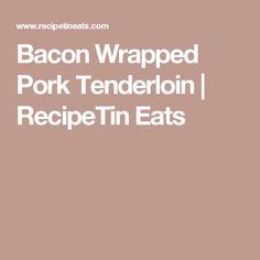 Bacon Wrapped Pork Tenderloin | RecipeTin Eats