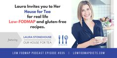 #035 Laura Stonehouse Invites You To Her House For Tea For Low FODMAP Family Friendly Me...