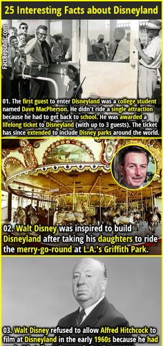 1. The first guest to enter Disneyland was a college student named Dave MacPherson. He didn't ride a single attraction because he had to get back to school. He was awarded a lifelong ticket to Disneyland (with up to 3 guests). The ticket has since extended to include Disney parks around the world. 2. Walt Disney was inspired to build Disneyland after taking his daughters to ride the merry-go-round at L.A.'s Griffith Park.