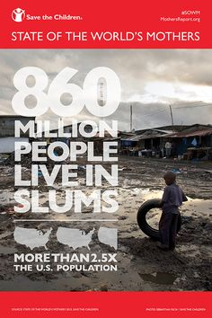 860 million people in the world live in slums—1 out of every 8 people. See more surprising findings in our State of the World's Mothers report. #SOWM
