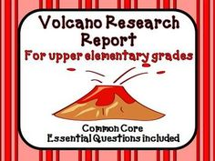 Volcanoes Research Report : We have developed this report template and additional worksheets, organizers, tools and forms to use for your students to create, develop, write, edit, illustrate, present, and assess your students research report. This report is also designed to not only to learn and explain the new information, but answer some higher level thinking questions (Common Core Essential Questions) to apply the knowledge they have learned.