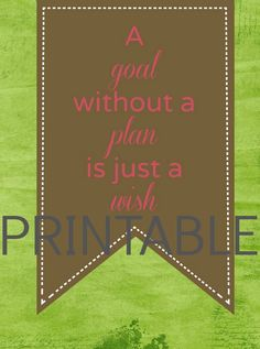 """A Goal without a Plan is just a Wish"" Free Printable! http://www.supercouponlady.com/2014/01/goal-without-plan-just-wish-free-printable.html/"