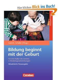 Bildungs- und Erziehungspläne: Bildung beginnt mit der Geburt: Für eine Kultur des Lernens in Kindertageseinrichtungen: Prof. Dr. Gerd E. Schäfer