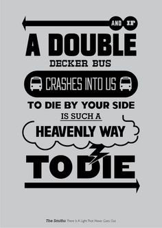 Smiths lyrics poster.  Haha!  My poor family has to hear me sing this in the car!
