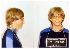 Nerds of Steel:  Bill Gates from his arrest in Alburquerque, New Mexico in 1977. Gates was busted three seperate times by the cops in Alburquerque in the late 70s, all for reportedly speeding around town in his Porche 911. After that he swore off speed and came out with Windows.