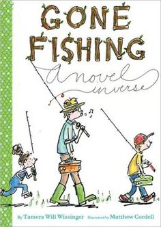 GONE FISHING : A NOVEL IN VERSE by Tamera Will Wissinger, illustrated by Matthew Cordell. Not only is this a fantastic verse novel about a fishing trip that is changed (for the worse? for the better?) by a tag-along little sister, it is also a collection of poems in all different forms with a POET'S TACKLE BOX of definitions and more!