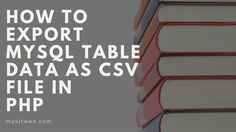 How to Export MySQL Table data as CSV file in PHP