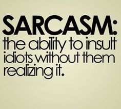 Sarcasm is the way to go.