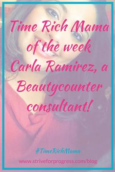 This week's Time Rich Mama is Carla Ramirez, a Beauty Counter consultant!