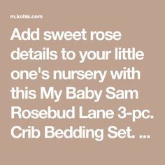 Add sweet rose details to your little one's nursery with this My Baby Sam Rosebud Lane Crib Bedding Set. In pink. Crib Bedding Sets, Crib Mattress, Baby Quilt Patterns, Dust Ruffle, Rose Buds, Baby Quilts, Brand Names, Little Ones, Cribs
