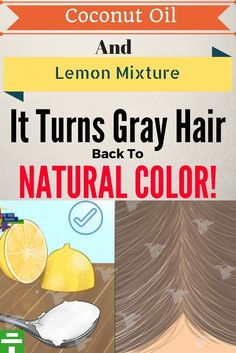 Coconut Oil and Lemon #Mixture: It Turns Gray Hair Back To Its Natural Color #hair #recipe #color #hairstyle #haircare