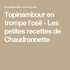 Topinambour en trompe l'oeil - Les petites recettes de Chaudronnette