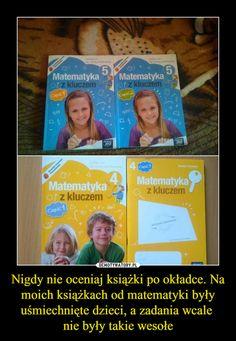 Nigdy nie oceniaj książki po okładce. Na moich książkach od matematyki były uśmiechnięte dzieci, a zadania wcale nie były takie wesołe –  Matematyka z kluczem Very Funny Memes, Wtf Funny, Happy Photos, Funny Photos, Everything Funny, Reaction Pictures, Best Memes, Have Time, Haha