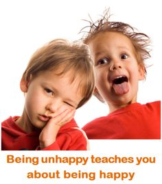 Happiness is a comparison - being unhappy teaches you about being happy.