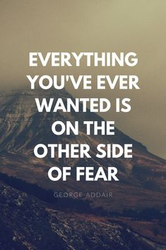 Everything you've ever wanted is on the other side of fear ~ George Addair // Motivational Quotes Positive Quotes, Motivational Quotes, Fear Quotes, Qoutes, Success Quotes, Quotations, Top Quotes, Positive Psychology, Motivational Thoughts