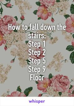 How to fall down the stairs: Step 1 Step 2 Step 5 Step 9 Floor