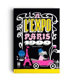 À L'EXPO PARIS 1900 - LETTERING - Art direction and Illustrations: Gérard Lo Monaco - Publisher : Paris Musées (France)