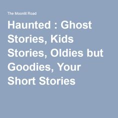 Haunted : Ghost Stories, Kids Stories, Oldies but Goodies, Your Short Stories