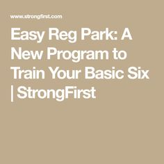 Easy Reg Park: A New Program to Train Your Basic Six | StrongFirst
