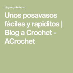 Unos posavasos fáciles y rapiditos | Blog a Crochet - ACrochet