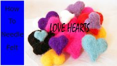 Needle felting tutorials. Needle felted Love Hearts