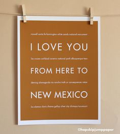 I would make this with the places that are important to us...I Love You From Here To NEW MEXICO