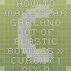 How to make star garland out of plastic bottles. » Curbly | DIY Design Community