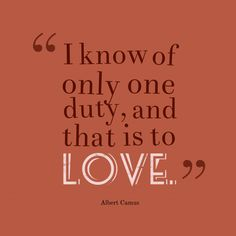 I know of only one duty, and that is to ###love.