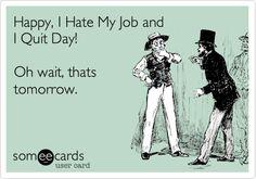 Hate My Job on Pinterest | Lol, Ha Ha and Ecards